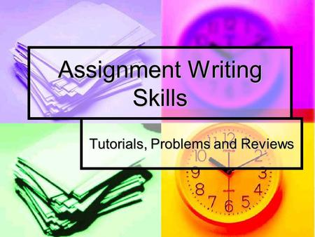 Assignment Writing Skills Tutorials, Problems and Reviews.