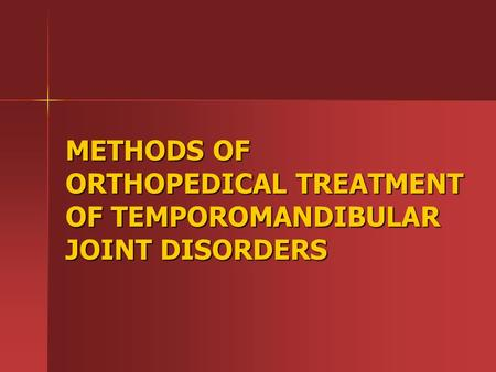 МETHODS OF ORTHOPEDICAL TREATMENT OF TEMPOROMANDIBULAR JOINT DISORDERS.