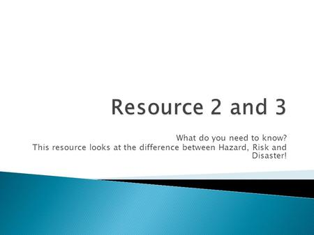 What do you need to know? This resource looks at the difference between Hazard, Risk and Disaster!