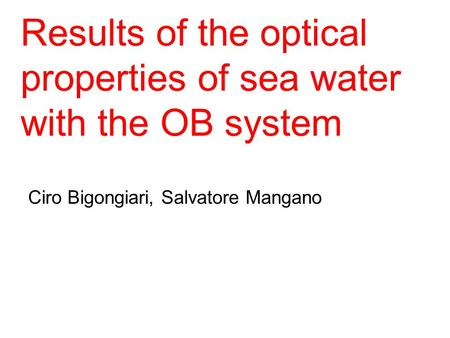 Ciro Bigongiari, Salvatore Mangano Results of the optical properties of sea water with the OB system.