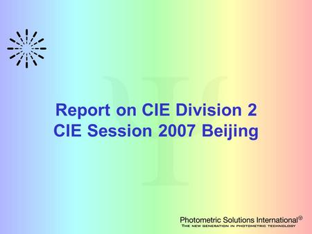 Report on CIE Division 2 CIE Session 2007 Beijing.