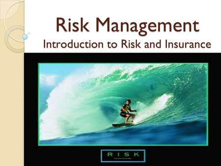 Risk Management Introduction to Risk and Insurance.