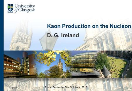 Kaon Production on the Nucleon D. G. Ireland MENU Rome, September 30 – October 4, 2013.