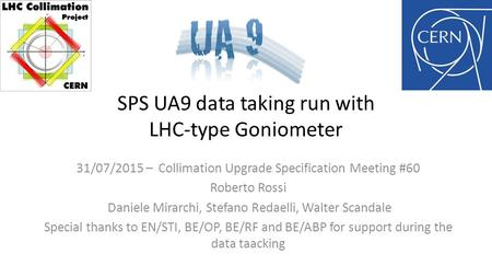 SPS UA9 data taking run with LHC-type Goniometer 31/07/2015 – Collimation Upgrade Specification Meeting #60 Roberto Rossi Daniele Mirarchi, Stefano Redaelli,