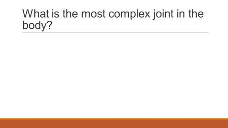 What is the most complex joint in the body?. The KNEE joint.