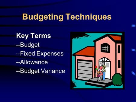 Budgeting Techniques Key Terms --Budget --Fixed Expenses --Allowance --Budget Variance.