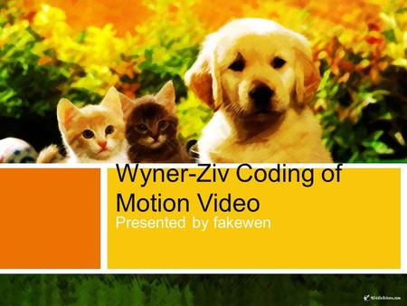 Wyner-Ziv Coding of Motion Video Presented by fakewen.