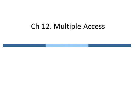 Ch 12. Multiple Access. Multiple Access for Shared Link Dedicated link – Point-to-point connection is sufficient Shared link – Link is not dedicated –