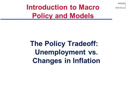 BRINNER 1 902mit02.ppt The Policy Tradeoff: Unemployment vs. Changes in Inflation Introduction to Macro Policy and Models.