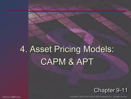 McGraw-Hill/Irwin Copyright © 2005 by The McGraw-Hill Companies, Inc. All rights reserved. Chapter 9-11 4. Asset Pricing Models: CAPM & APT.