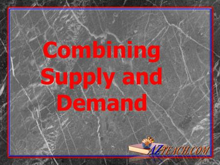 Combining Supply and Demand Buyers and sellers have to meet at a certain point Buyers and sellers have to meet at a certain point This point is called.