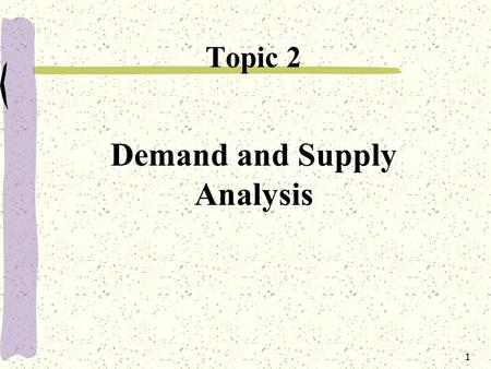 1 Demand and Supply Analysis Topic 2. 2 Topic Objectives  To understand demand and factors affecting demand.  To understand supply and factors affecting.