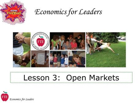 Economics for Leaders Lesson 3: Open Markets. Economics for Leaders Choose Between Alternatives People do things that make them better off. Do it if……