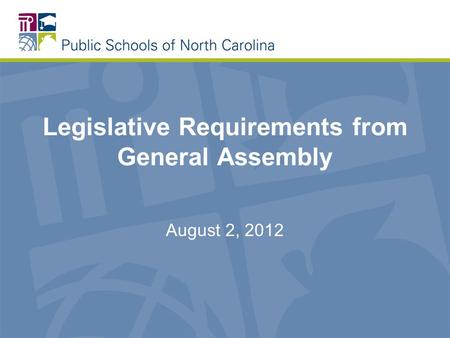 Legislative Requirements from General Assembly August 2, 2012.