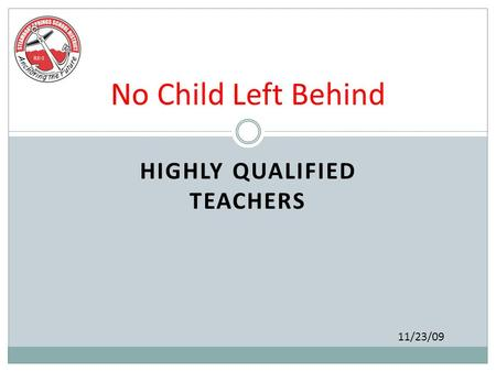 HIGHLY QUALIFIED TEACHERS No Child Left Behind 11/23/09.