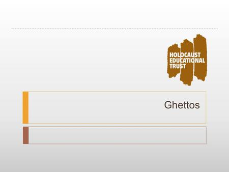 Ghettos. What do we mean by the word 'ghetto'?  Write a definition of the word 'ghetto'  Compare your definition with your neighbour – what are the.