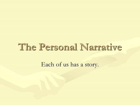 The Personal Narrative Each of us has a story.. Why do we tell stories?