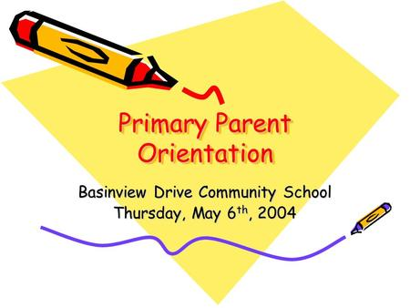 Primary Parent Orientation Basinview Drive Community School Thursday, May 6 th, 2004.