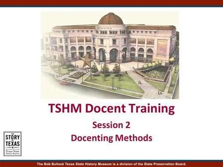 TSHM Docent Training Session 2 Docenting Methods.