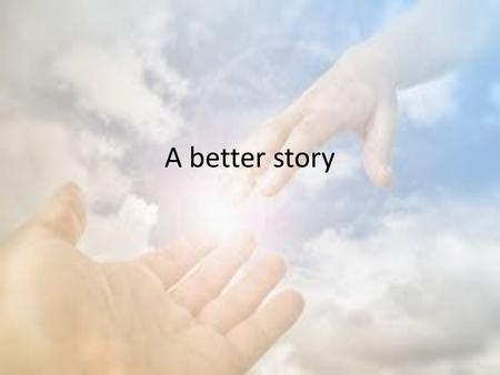 A better story. The light has come John 1:1 In the beginning was the Word, and the Word was with God, and the Word was God. 2 He was in the beginning.