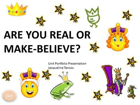 Are you real or make-believe?