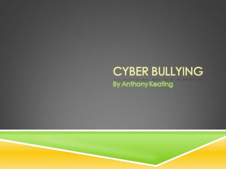  Cyber Bullying is the use of technology to either bully, embarrass, harass or threaten another.  Some example of technology include:  Instant Messaging.