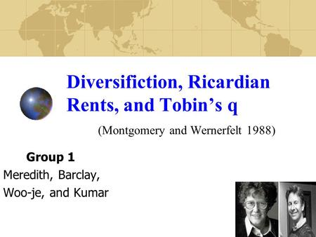 Diversifiction, Ricardian Rents, and Tobin's q (Montgomery and Wernerfelt 1988) Group 1 Meredith, Barclay, Woo-je, and Kumar.