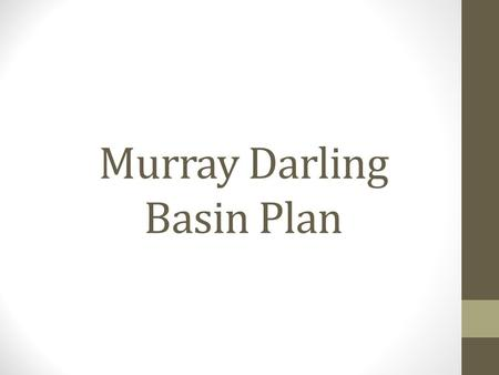 Murray Darling Basin Plan. Key Knowledge and Skills Current management policies and strategies to implement these policies The effectiveness of water.