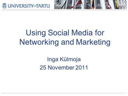 Using Social Media for Networking and Marketing Inga Külmoja 25 November 2011.