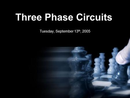 Three Phase Circuits Tuesday, September 13 th, 2005.