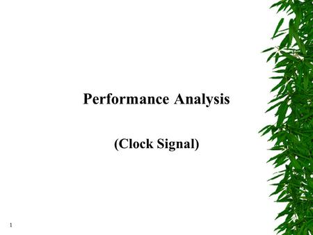 1 Performance Analysis (Clock Signal). 2 Unbalanced delays Logic with unbalanced delays leads to inefficient use of logic: long clock periodshort clock.