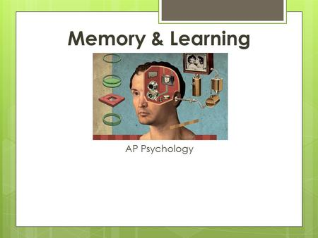 Memory & Learning AP Psychology. Memory  Can you remember your first memory? Why do you think you can remember certain events in your life over others?