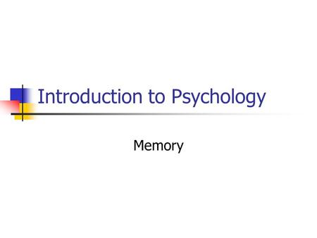 Introduction to Psychology Memory. System for receiving, encoding, storing, organizing, altering, and receiving information.