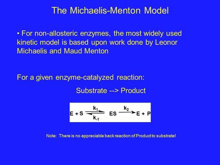 The Michaelis-Menton Model For non-allosteric enzymes, the most widely used kinetic model is based upon work done by Leonor Michaelis and Maud Menton For.