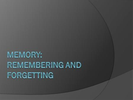 THREE MEMORY PROCESSES  Encoding – making a mental representation to be placed into memory (meaningful association)  Storing – placing encoded information.