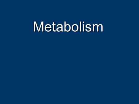 Metabolism. Cell Energetics Cell do three main kinds of work Cell do three main kinds of work Mechanical – move themselves Mechanical – move themselves.