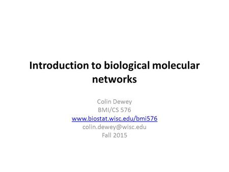 Introduction to biological molecular networks Colin Dewey BMI/CS 576  Fall 2015.