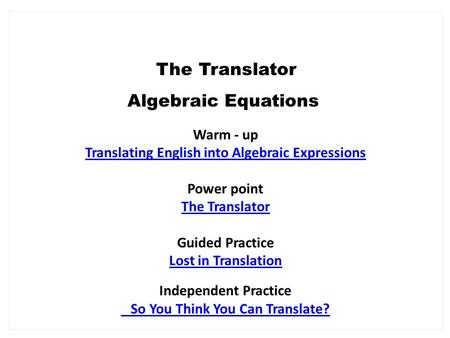 Warm - up Translating English into Algebraic Expressions Power point The Translator Guided Practice Lost in Translation Independent Practice So You Think.