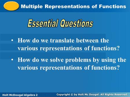 Holt McDougal Algebra 2 Multiple Representations of Functions Holt Algebra 2Holt McDougal Algebra 2 How do we translate between the various representations.