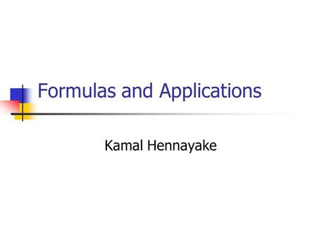 Formulas and Applications Kamal Hennayake. Introduction A formula is an equation that uses letters to express relationship between two or more variables.