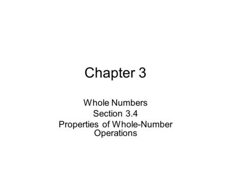 Chapter 3 Whole Numbers Section 3.4 Properties of Whole-Number Operations.