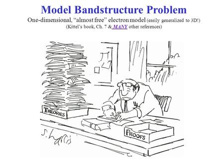 "Model Bandstructure Problem One-dimensional, ""almost free"" electron model (easily generalized to 3D!) (Kittel's book, Ch. 7 & MANY other references)"