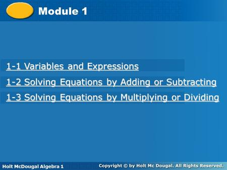 Holt McDougal Algebra 1 Variables and Expressions Module 1 1-1 Variables and Expressions 1-1 Variables and Expressions 1-3 Solving Equations by Multiplying.