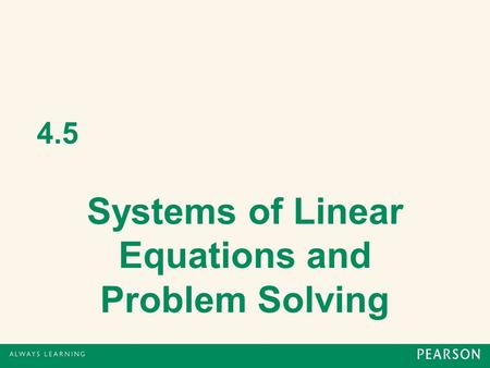 4.5 Systems of Linear Equations and Problem Solving.
