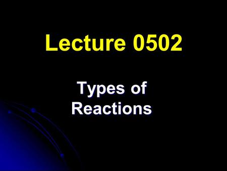 Lecture 0502 Types of Reactions. 1. Synthesis [composition] elements  compounds Synthesis of Sodium Chloride.