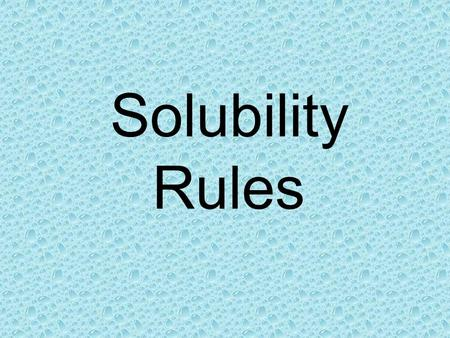 Solubility Rules. Precipitation Reactions If you're not part of the solution You're part of the precipitate.