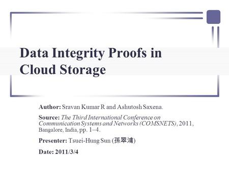 Data Integrity Proofs in Cloud Storage Author: Sravan Kumar R and Ashutosh Saxena. Source: The Third International Conference on Communication Systems.