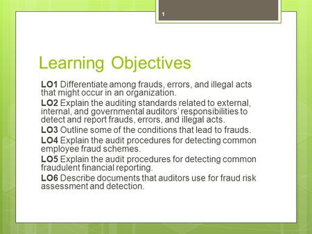 Learning Objectives LO1 Differentiate among frauds, errors, and illegal acts that might occur in an organization. LO2 Explain the auditing standards related.