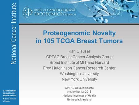 1 Proteogenomic Novelty in 105 TCGA Breast Tumors Karl Clauser CPTAC Breast Cancer Analysis Group Broad Institute of MIT and Harvard Fred Hutchinson Cancer.