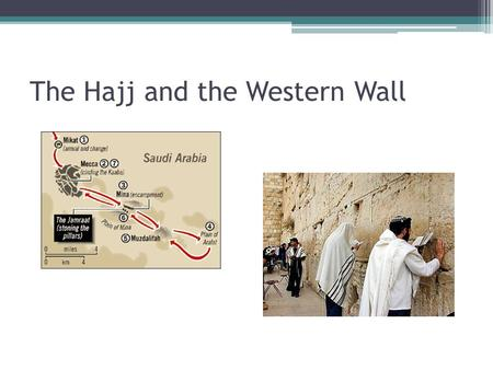 The Hajj and the Western Wall. Location of Mecca: City of the Hajj Pilgrims Arrive.